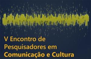 V Encontro de Pesquisadores em Comunicação e Cultura